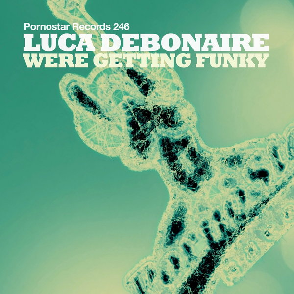 Luca Debonaire - Were Getting Funky (Original Mix)